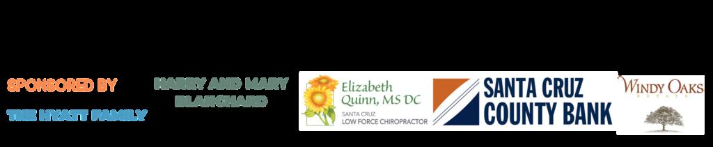 Sponsored by the Hyatt Family, Harry and Mary Blanchard, Elizabeth Quinn MS DC, Santa Cruz County Bank, Windy Oaks
